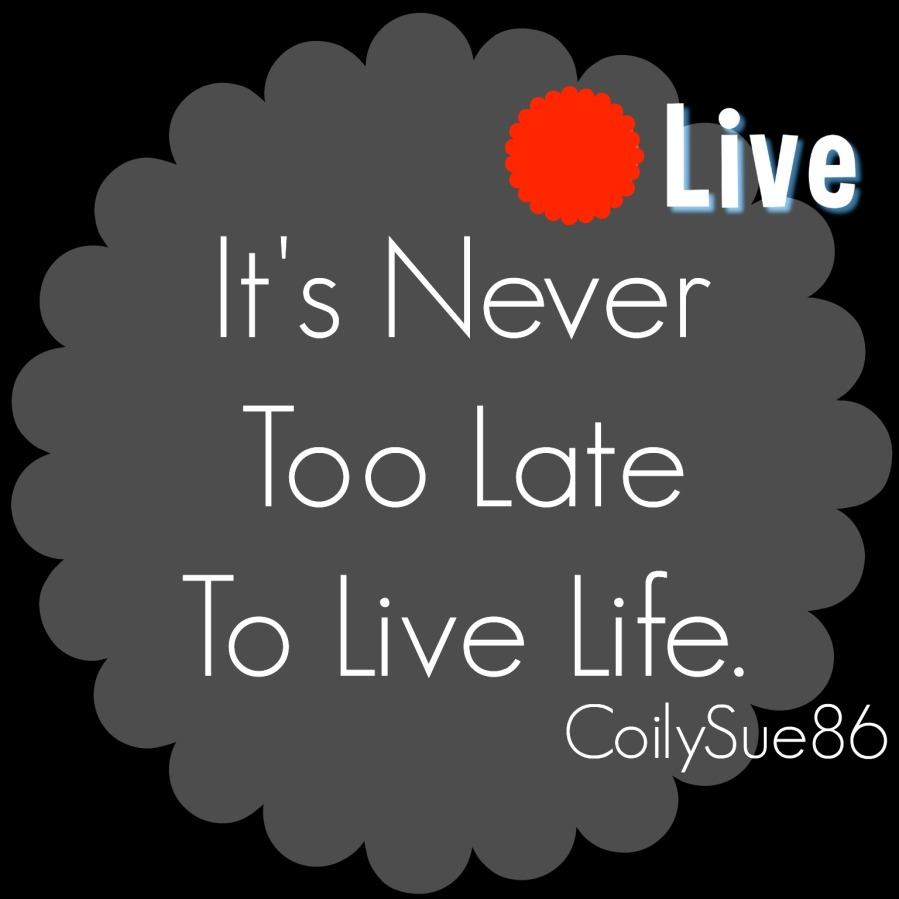 its-never-too-late-to-live-life