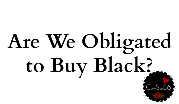 Are We Obligated to Buy Black? My Response to Harsh Criticism Toward a FellowYouTuber.