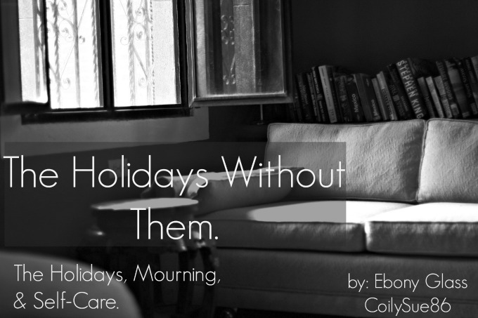12 Tips for Holiday Self-Care in Memoriam: The Holidays, Mourning, & Self-Care.