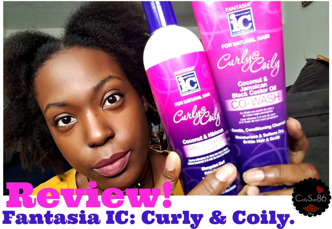 IC Fantasia Curly & Coily Line. | Honest Review! (Video) 🙄#TBT