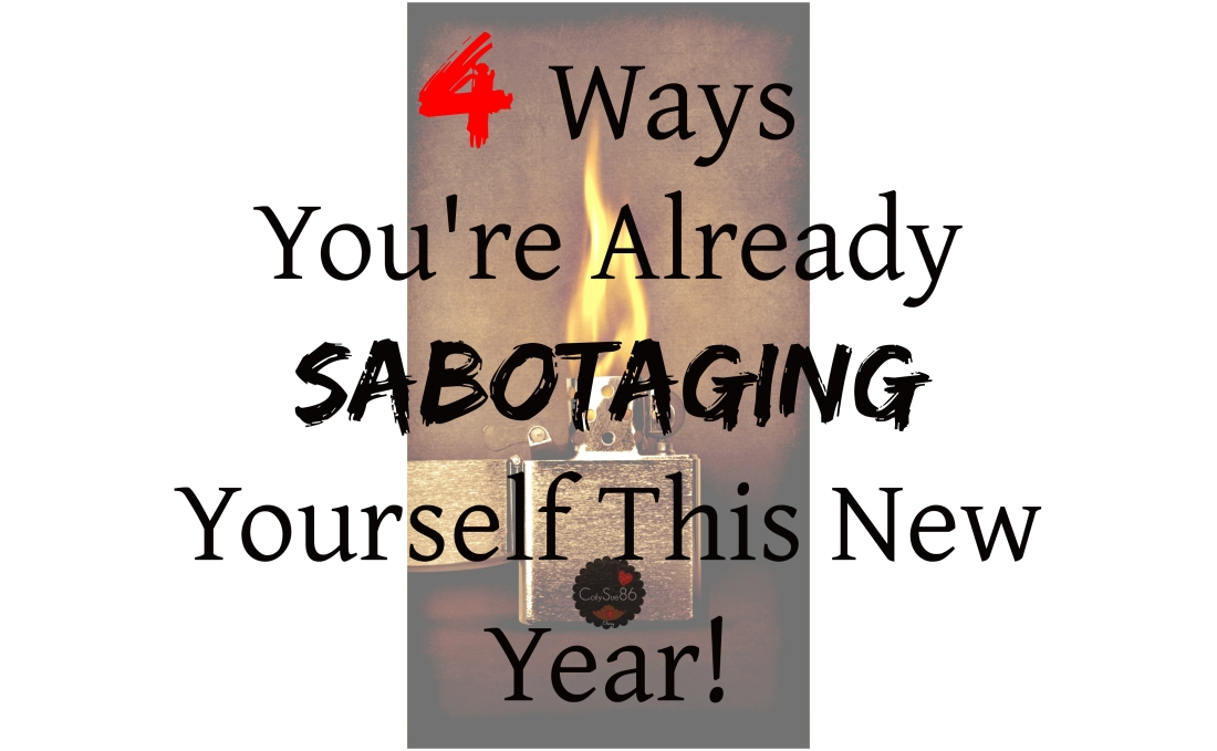4 Ways You're Already Sabotaging Yourself This New Year! Self-CareSaturday.