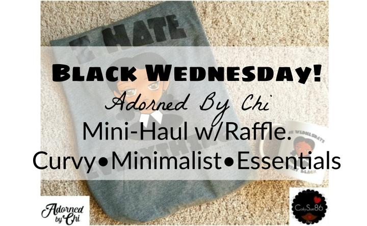 Black Wednesday! With Adorned By Chi. Mini-Haul w/ Raffle. Curvy•Minimalist•Essentials