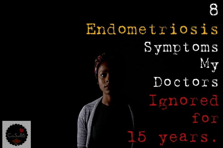 8 Endometriosis Symptoms my Doctors Ignored for 15years.